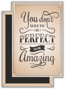 You don't have to be perfect to be amanzing